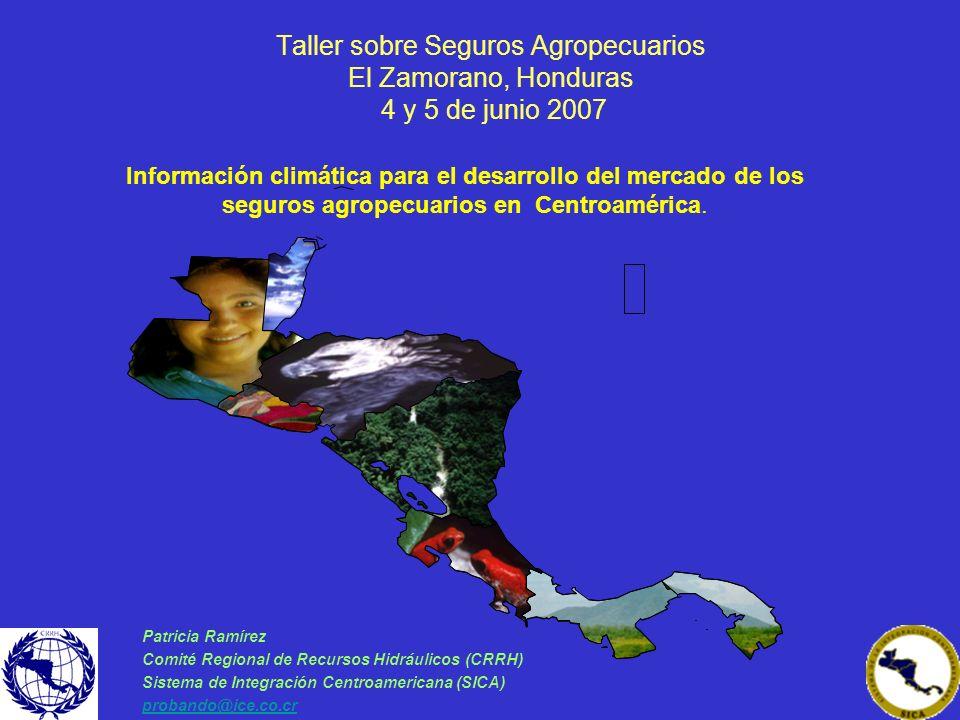 Taller sobre Seguros Agropecuarios El Zamorano, Honduras 4 y 5 de junio 2007 Patricia Ramírez Comité Regional de Recursos Hidráulicos (CRRH) Sistema d