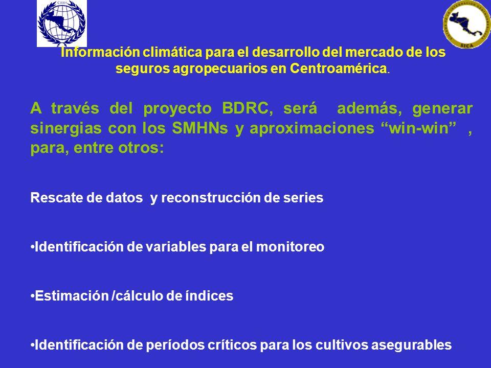 Información climática para el desarrollo del mercado de los seguros agropecuarios en Centroamérica. A través del proyecto BDRC, será además, generar s