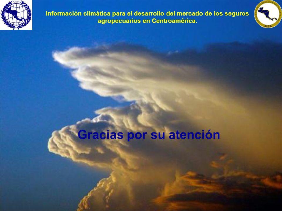 Gracias por su atención Información climática para el desarrollo del mercado de los seguros agropecuarios en Centroamérica.