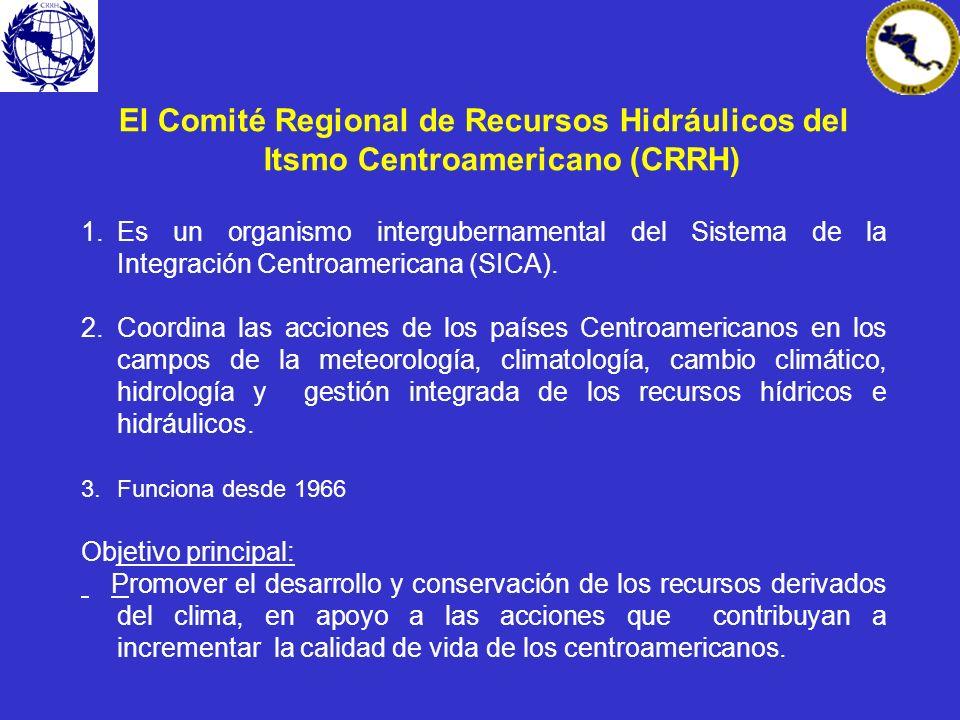 El Comité Regional de Recursos Hidráulicos del Itsmo Centroamericano (CRRH) 1.Es un organismo intergubernamental del Sistema de la Integración Centroa