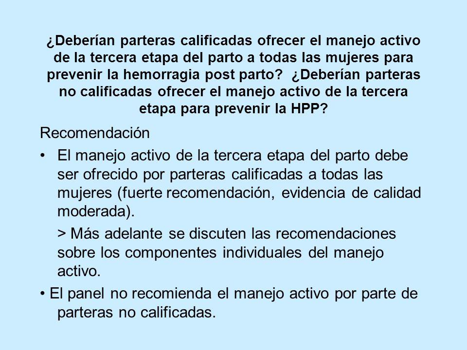 ¿Deberían parteras calificadas ofrecer el manejo activo de la tercera etapa del parto a todas las mujeres para prevenir la hemorragia post parto? ¿Deb