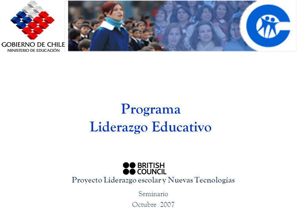 Programa Liderazgo Educativo Proyecto Liderazgo escolar y Nuevas Tecnologías Seminario Octubre 2007