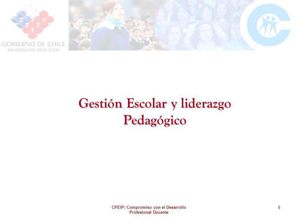 CPEIP: Compromiso con el Desarrollo Profesional Docente 6 Gestión Escolar y liderazgo Pedagógico