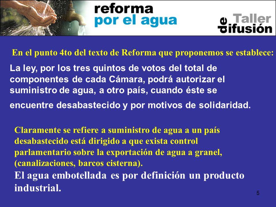5 La ley, por los tres quintos de votos del total de componentes de cada Cámara, podrá autorizar el suministro de agua, a otro país, cuando éste se encuentre desabastecido y por motivos de solidaridad.
