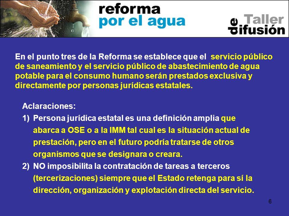 6 En el punto tres de la Reforma se establece que el servicio público de saneamiento y el servicio público de abastecimiento de agua potable para el consumo humano serán prestados exclusiva y directamente por personas jurídicas estatales.