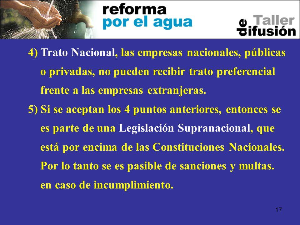 17 4) Trato Nacional, las empresas nacionales, públicas o privadas, no pueden recibir trato preferencial frente a las empresas extranjeras. 5) Si se a