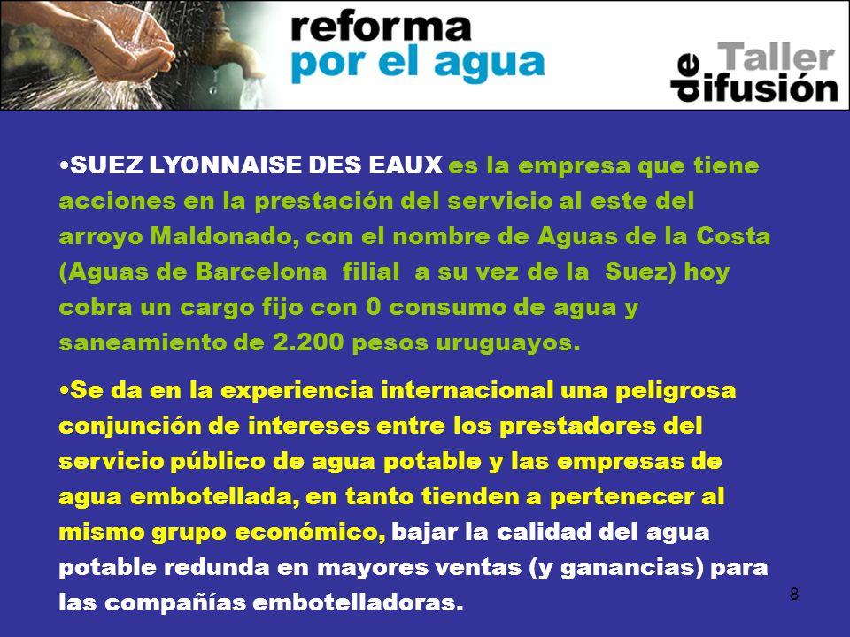 8 SUEZ LYONNAISE DES EAUX es la empresa que tiene acciones en la prestación del servicio al este del arroyo Maldonado, con el nombre de Aguas de la Co