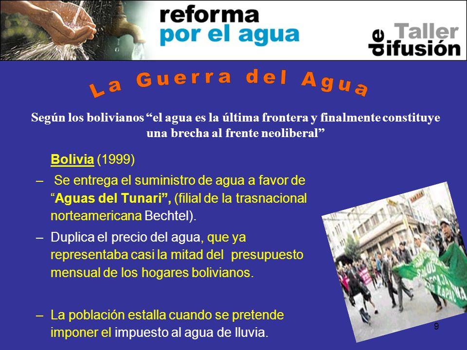 9 Bolivia (1999) – Se entrega el suministro de agua a favor deAguas del Tunari, (filial de la trasnacional norteamericana Bechtel). –Duplica el precio