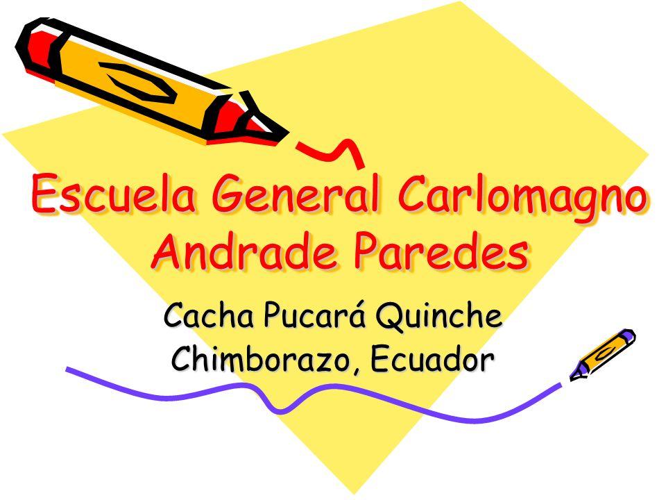 Escuela General Carlomagno Andrade Paredes Cacha Pucará Quinche Chimborazo, Ecuador