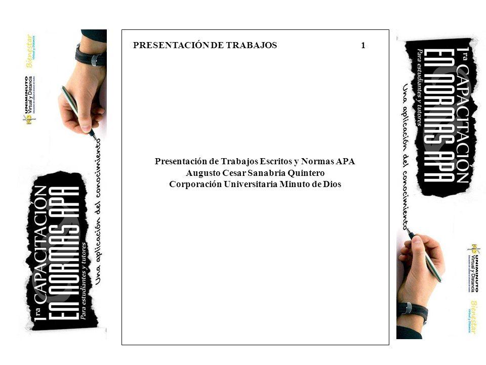 Presentación de Trabajos Escritos y Normas APA Augusto Cesar Sanabria Quintero Corporación Universitaria Minuto de Dios PRESENTACIÓN DE TRABAJOS 1