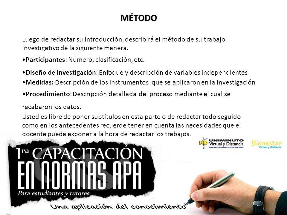MÉTODO Luego de redactar su introducción, describirá el método de su trabajo investigativo de la siguiente manera. Participantes: Número, clasificació