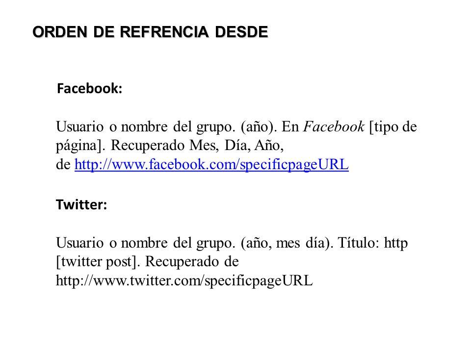ORDEN DE REFRENCIA DESDE Facebook: Usuario o nombre del grupo. (año). En Facebook [tipo de página]. Recuperado Mes, Día, Año, de http://www.facebook.c