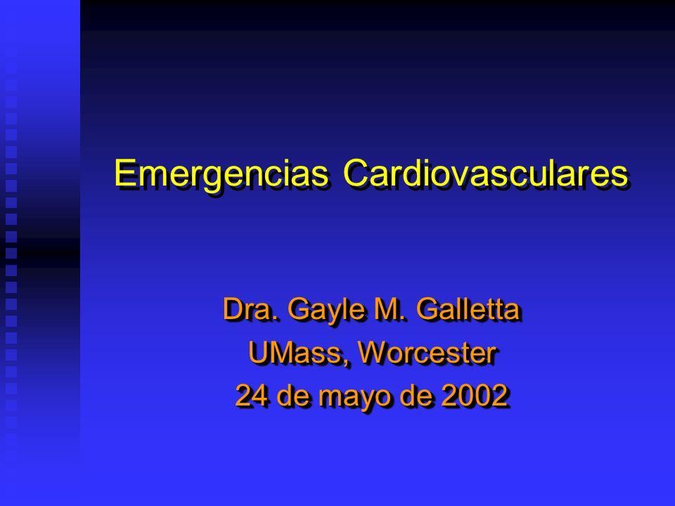 Emergencias Cardiovasculares Dra. Gayle M. Galletta UMass, Worcester 24 de mayo de 2002 Dra. Gayle M. Galletta UMass, Worcester 24 de mayo de 2002