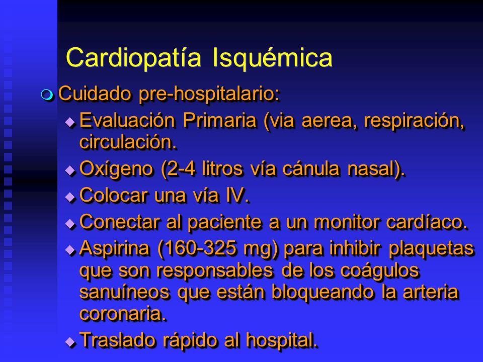 Cardiopatía Isquémica Cuidado pre-hospitalario: Cuidado pre-hospitalario: Evaluación Primaria (via aerea, respiración, circulación. Evaluación Primari