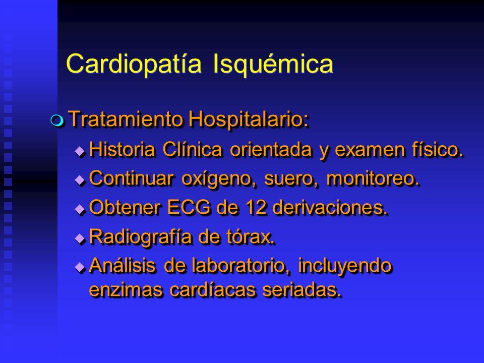 Cardiopatía Isquémica Tratamiento Hospitalario: Tratamiento Hospitalario: Historia Clínica orientada y examen físico.