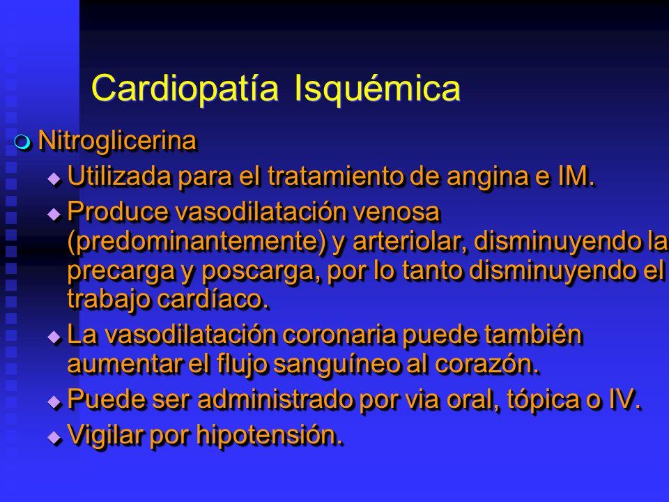 Cardiopatía Isquémica Nitroglicerina Nitroglicerina Utilizada para el tratamiento de angina e IM. Utilizada para el tratamiento de angina e IM. Produc