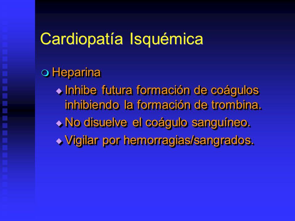 Cardiopatía Isquémica Heparina Heparina Inhibe futura formación de coágulos inhibiendo la formación de trombina.