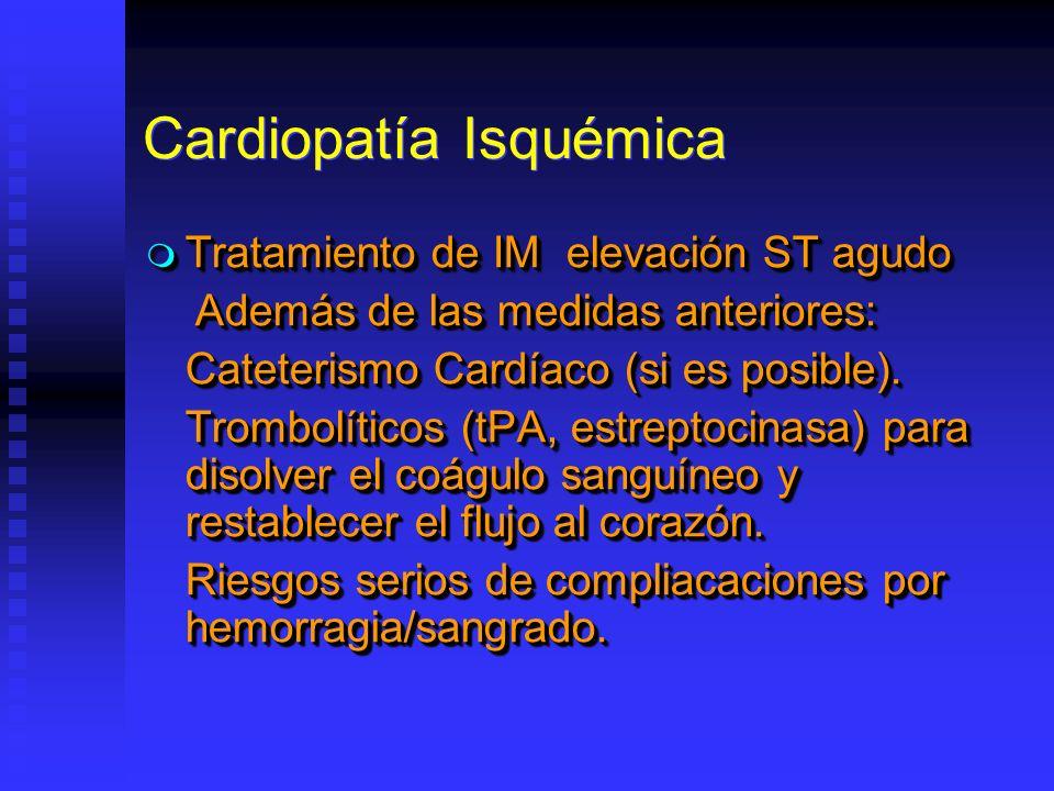 Cardiopatía Isquémica Tratamiento de IM elevación ST agudo Tratamiento de IM elevación ST agudo Además de las medidas anteriores: Además de las medida