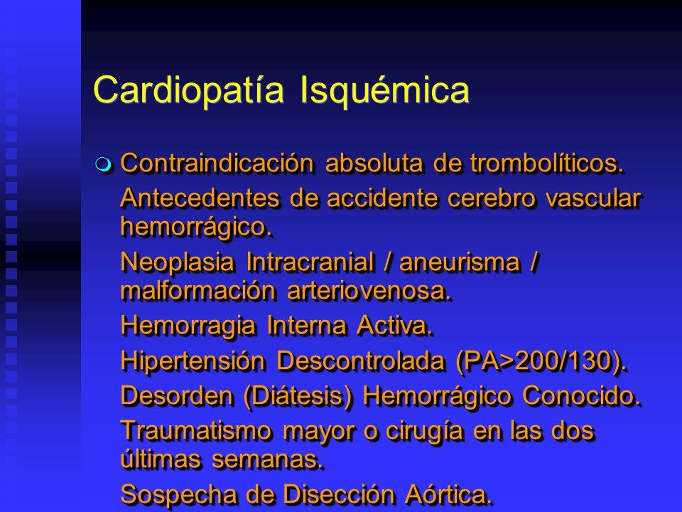 Cardiopatía Isquémica Contraindicación absoluta de trombolíticos. Contraindicación absoluta de trombolíticos. Antecedentes de accidente cerebro vascul