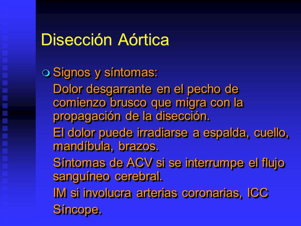 Disección Aórtica Signos y síntomas: Signos y síntomas: Dolor desgarrante en el pecho de comienzo brusco que migra con la propagación de la disección.