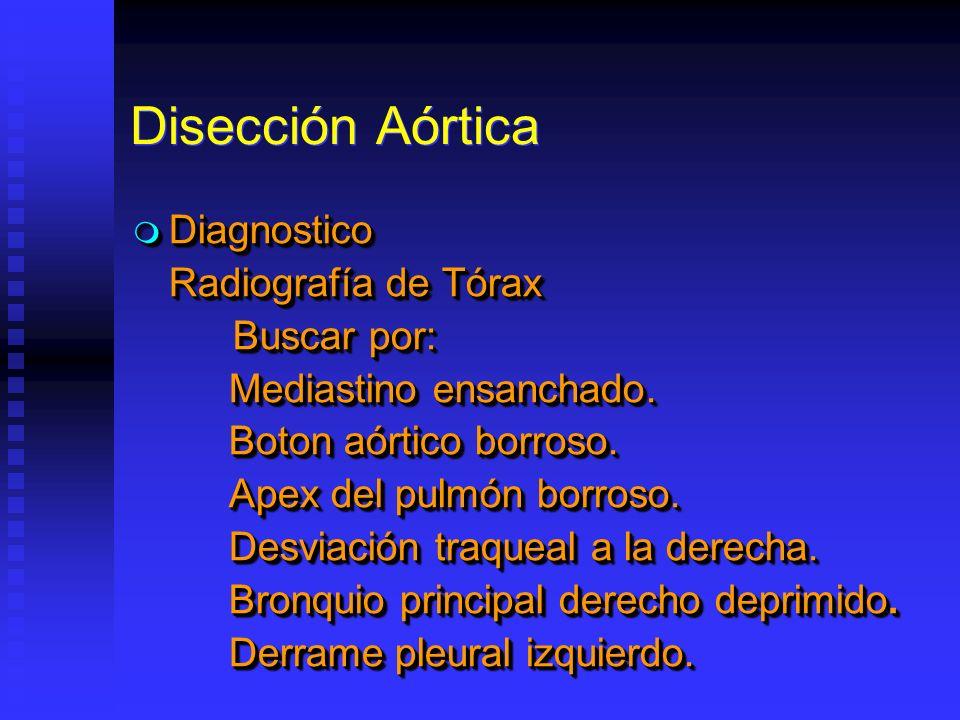 Disección Aórtica Diagnostico Diagnostico Radiografía de Tórax Buscar por: Buscar por: Mediastino ensanchado. Boton aórtico borroso. Apex del pulmón b