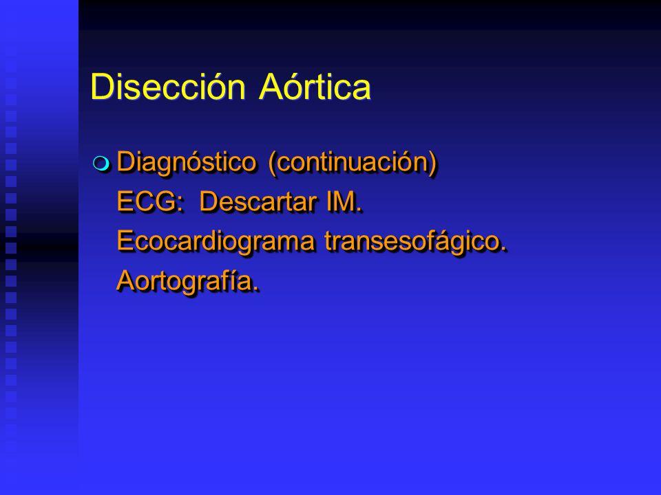 Disección Aórtica Diagnóstico (continuación) Diagnóstico (continuación) ECG: Descartar IM. Ecocardiograma transesofágico. Aortografía. Diagnóstico (co