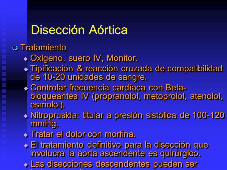 Disección Aórtica Tratamiento Tratamiento Oxígeno, suero IV, Monitor. Oxígeno, suero IV, Monitor. Tipificación & reacción cruzada de compatibilidad de