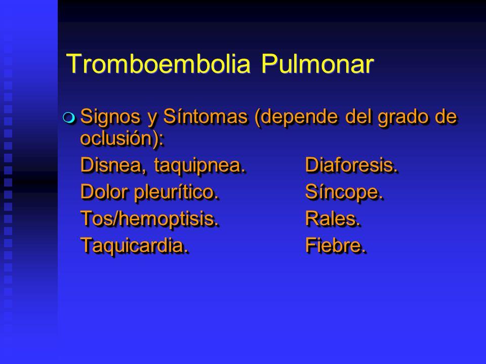 Signos y Síntomas (depende del grado de oclusión): Signos y Síntomas (depende del grado de oclusión): Disnea, taquipnea.Diaforesis. Dolor pleurítico.S