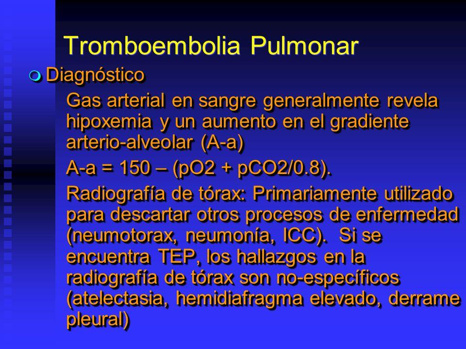 Tromboembolia Pulmonar Diagnóstico Diagnóstico Gas arterial en sangre generalmente revela hipoxemia y un aumento en el gradiente arterio-alveolar (A-a