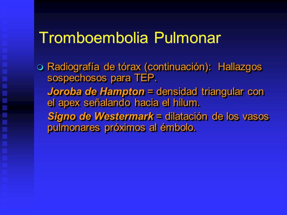 Tromboembolia Pulmonar Radiografía de tórax (continuación): Hallazgos sospechosos para TEP. Radiografía de tórax (continuación): Hallazgos sospechosos