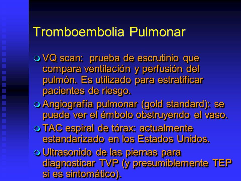 Tromboembolia Pulmonar VQ scan: prueba de escrutinio que compara ventilación y perfusión del pulmón. Es utilizado para estratificar pacientes de riesg