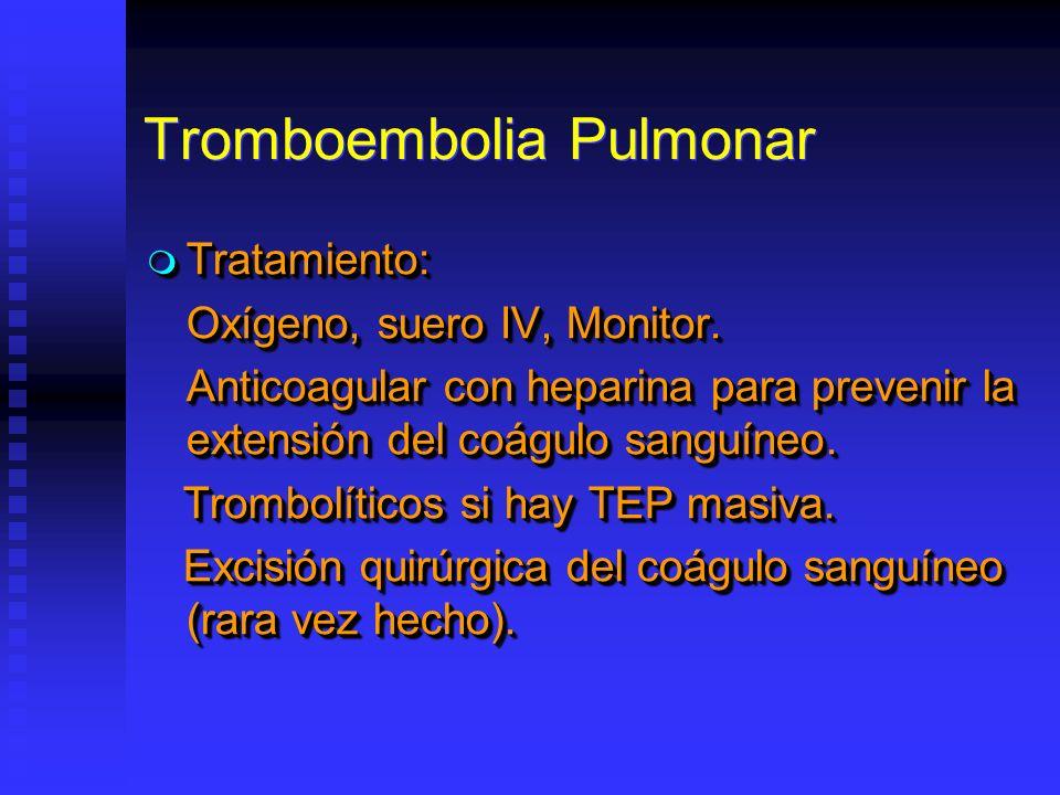 Tromboembolia Pulmonar Tratamiento: Tratamiento: Oxígeno, suero IV, Monitor. Anticoagular con heparina para prevenir la extensión del coágulo sanguíne