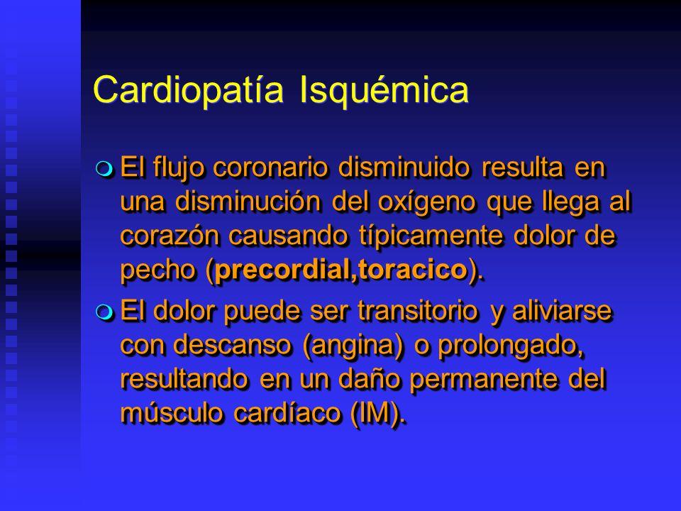 Cardiopatía Isquémica El flujo coronario disminuido resulta en una disminución del oxígeno que llega al corazón causando típicamente dolor de pecho (p