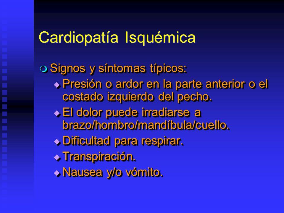 Cardiopatía Isquémica Signos y síntomas típicos: Signos y síntomas típicos: Presión o ardor en la parte anterior o el costado izquierdo del pecho.