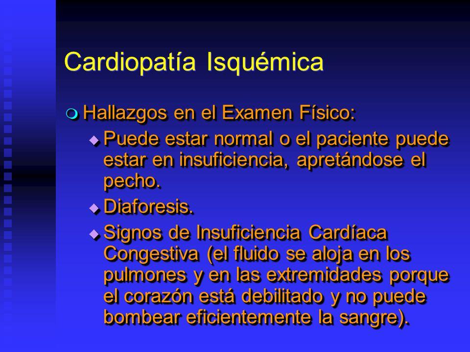 Cardiopatía Isquémica Hallazgos en el Examen Físico: Hallazgos en el Examen Físico: Puede estar normal o el paciente puede estar en insuficiencia, apr