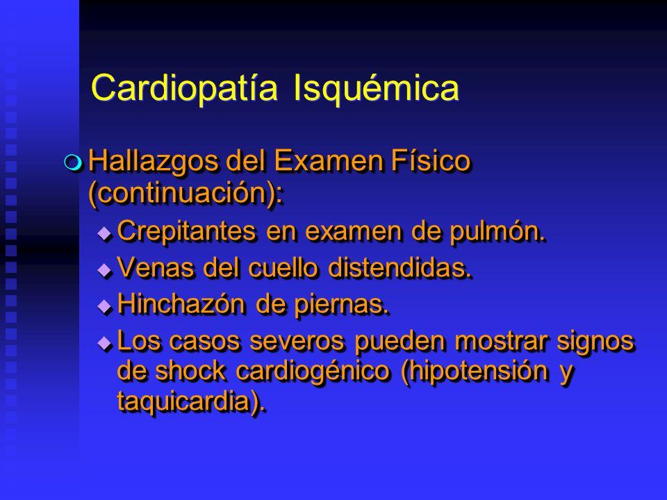 Cardiopatía Isquémica Hallazgos del Examen Físico (continuación): Hallazgos del Examen Físico (continuación): Crepitantes en examen de pulmón. Crepita