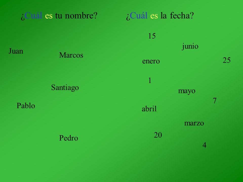 ¿Cuál es tu nombre?¿Cuál es la fecha? Juan Pedro Marcos Pablo Santiago enero mayo junio abril marzo 1 25 15 7 20 4