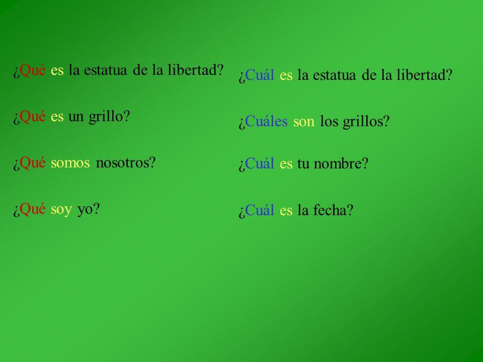 ¿Qué es la estatua de la libertad? ¿Qué es un grillo? ¿Qué somos nosotros? ¿Qué soy yo? ¿Cuál es la estatua de la libertad? ¿Cuáles son los grillos? ¿