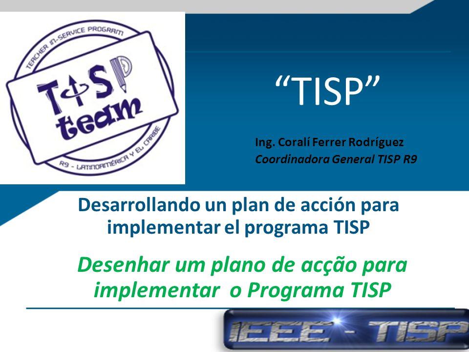 Desarrollando un plan de acción para implementar el programa TISP TISP Ing. Coralí Ferrer Rodríguez Coordinadora General TISP R9 Desenhar um plano de