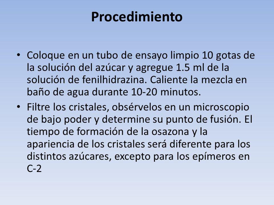 Procedimiento Coloque en un tubo de ensayo limpio 10 gotas de la solución del azúcar y agregue 1.5 ml de la solución de fenilhidrazina. Caliente la me