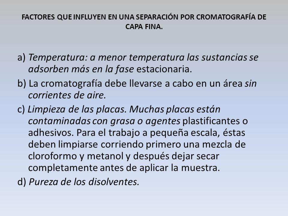 FACTORES QUE INFLUYEN EN UNA SEPARACIÓN POR CROMATOGRAFÍA DE CAPA FINA. a) Temperatura: a menor temperatura las sustancias se adsorben más en la fase