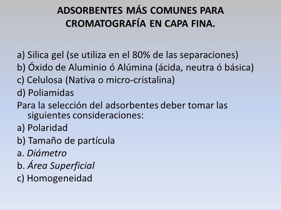 ADSORBENTES MÁS COMUNES PARA CROMATOGRAFÍA EN CAPA FINA. a) Silica gel (se utiliza en el 80% de las separaciones) b) Óxido de Aluminio ó Alúmina (ácid