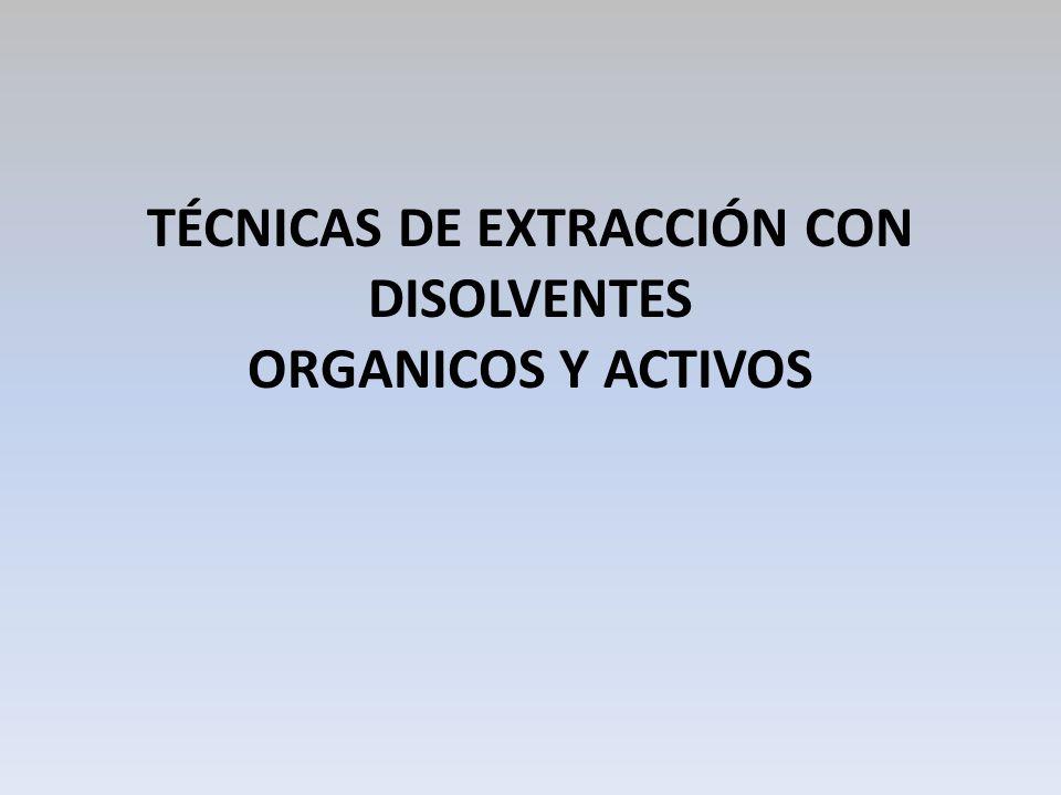 TÉCNICAS DE EXTRACCIÓN CON DISOLVENTES ORGANICOS Y ACTIVOS