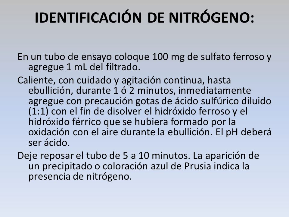 IDENTIFICACIÓN DE NITRÓGENO: En un tubo de ensayo coloque 100 mg de sulfato ferroso y agregue 1 mL del filtrado. Caliente, con cuidado y agitación con
