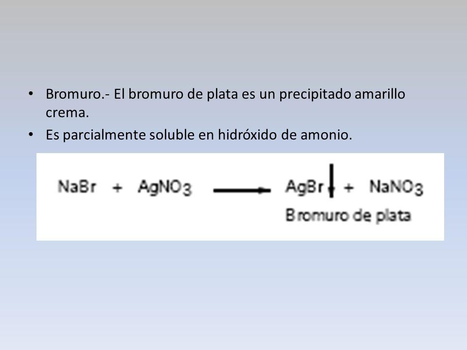 Bromuro.- El bromuro de plata es un precipitado amarillo crema. Es parcialmente soluble en hidróxido de amonio.