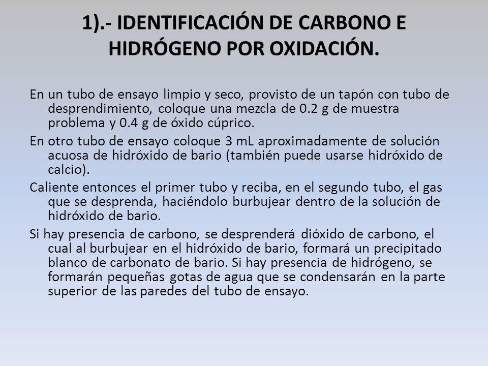 1).- IDENTIFICACIÓN DE CARBONO E HIDRÓGENO POR OXIDACIÓN. En un tubo de ensayo limpio y seco, provisto de un tapón con tubo de desprendimiento, coloqu