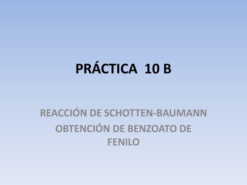 PRÁCTICA 10 B REACCIÓN DE SCHOTTEN-BAUMANN OBTENCIÓN DE BENZOATO DE FENILO