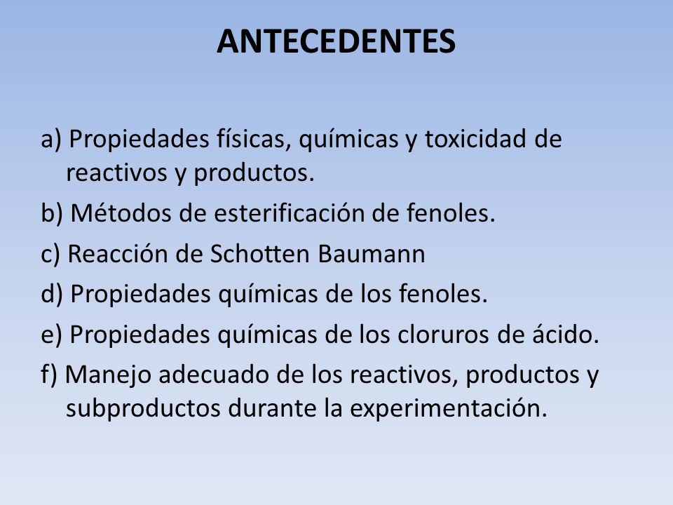 ANTECEDENTES a) Propiedades físicas, químicas y toxicidad de reactivos y productos. b) Métodos de esterificación de fenoles. c) Reacción de Schotten B
