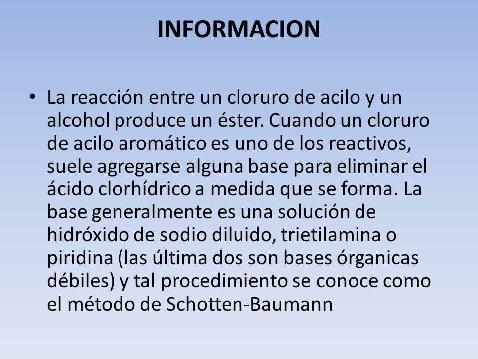 INFORMACION La reacción entre un cloruro de acilo y un alcohol produce un éster. Cuando un cloruro de acilo aromático es uno de los reactivos, suele a