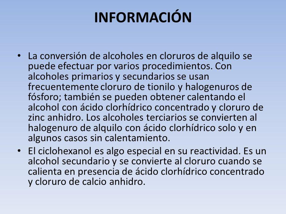 INFORMACIÓN La conversión de alcoholes en cloruros de alquilo se puede efectuar por varios procedimientos. Con alcoholes primarios y secundarios se us